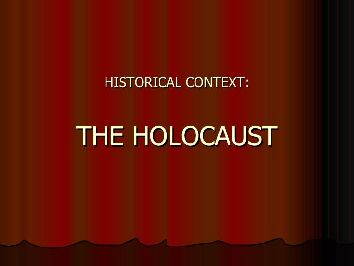 HISTORICAL CONTEXT: THE HOLOCAUST