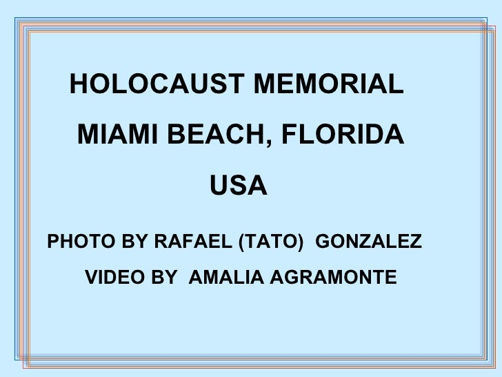 HOLOCAUST MEMORIAL MIAMI BEACH, FLORIDA USA PHOTO BY RAFAEL (TATO)  GONZALEZ  VIDEO BY  AMALIA AGRAMONTE