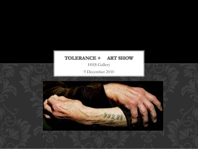 HHS Gallery 9 December 2010 TOLERANCE + ART SHOW