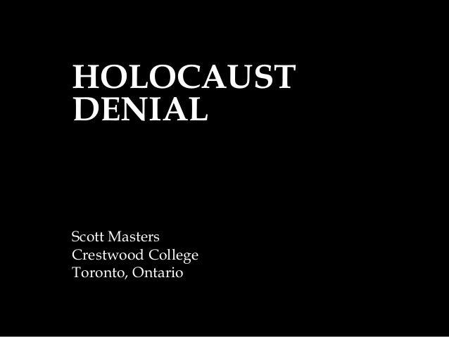 HOLOCAUSTDENIALScott MastersCrestwood CollegeToronto, Ontario