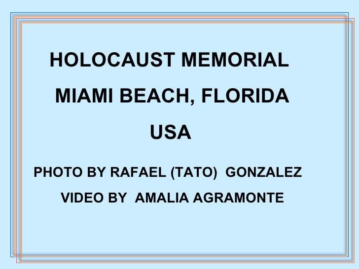 HOLOCAUST MEMORIAL MIAMI BEACH, FLORIDA USA PHOTO BY RAFAEL (TATO)  GONZALEZ  VIDEO BY  AMALIA AGRAMONTE