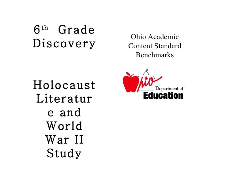 6 th   Grade Discovery Holocaust Literature and World War II Study Ohio Academic Content Standard Benchmarks