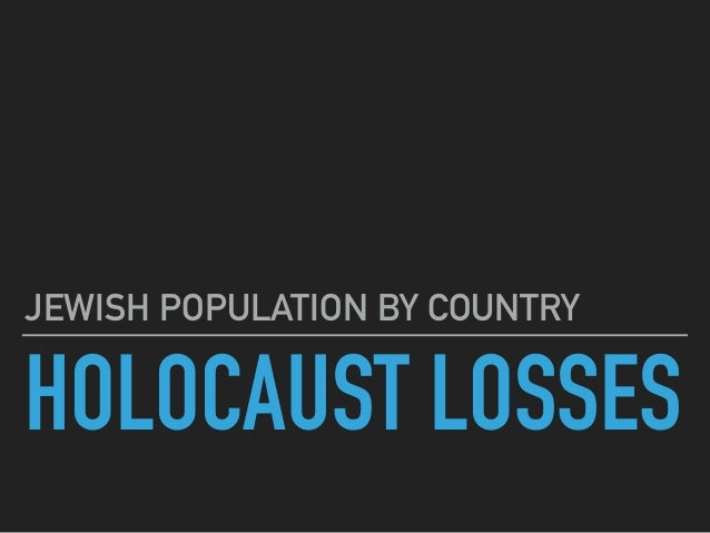 HOLOCAUST LOSSES JEWISH POPULATION BY COUNTRY