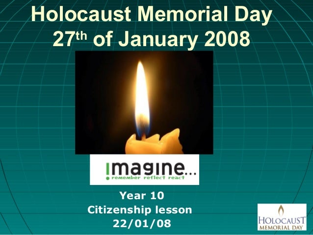 Holocaust Memorial Day27thof January 2008Year 10Citizenship lesson22/01/08