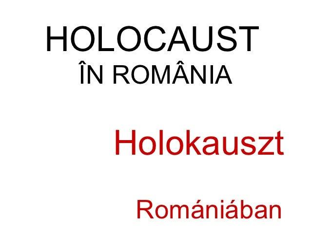 HOLOCAUST ÎN ROMÂNIA   Holokauszt    Romániában
