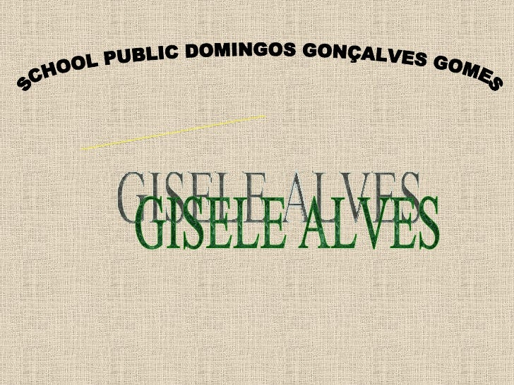 SCHOOL PUBLIC DOMINGOS GONÇALVES GOMES TEACHER GISELE ALVES