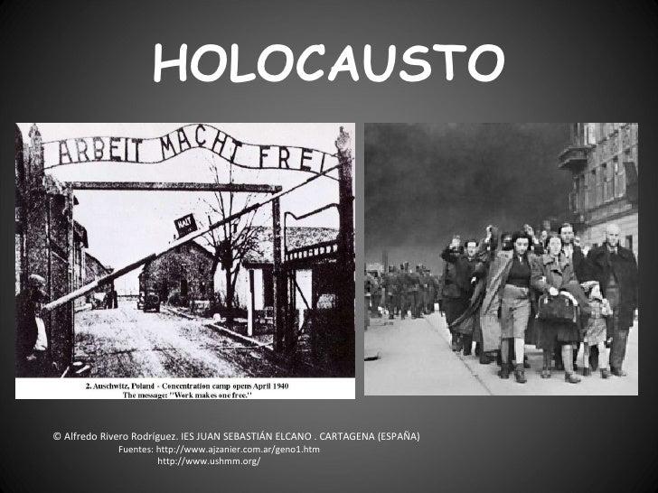 HOLOCAUSTO © Alfredo Rivero Rodríguez. IES JUAN SEBASTIÁN ELCANO . CARTAGENA (ESPAÑA) Fuentes: http://www.ajzanier.com.ar/...
