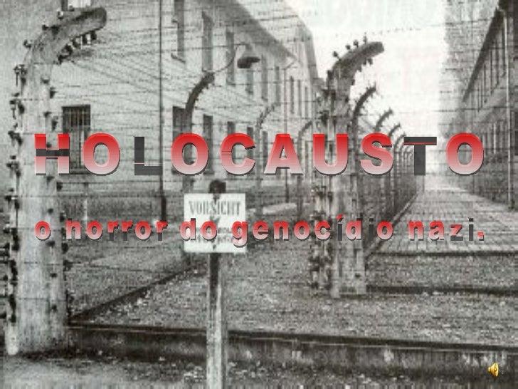 HOLOCAUSTO o horror do genocídio nazi.