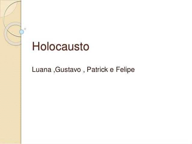 Holocausto  Luana ,Gustavo , Patrick e Felipe