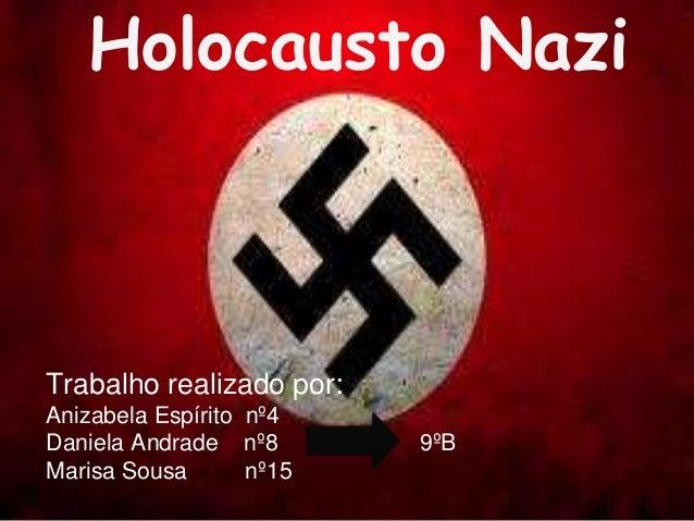 Holocausto Nazi Trabalho realizado por: Anizabela Espírito nº4 Daniela Andrade nº8 Marisa Sousa nº15 9ºB
