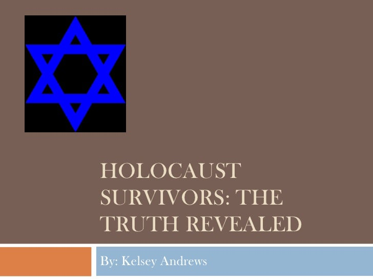 Holocaust Survivors: The Truth Revealed<br />By: Kelsey Andrews<br />