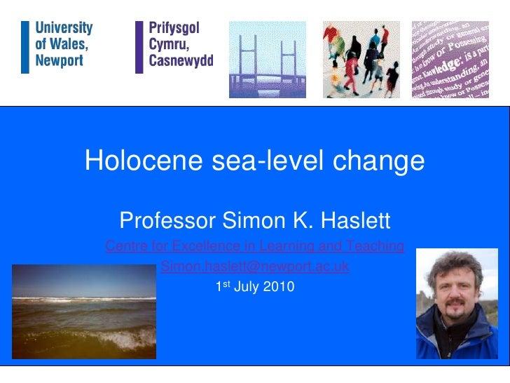 Holocene sea-level change<br />Professor Simon K. Haslett<br />Centre for Excellence in Learning and Teaching<br />Simon.h...