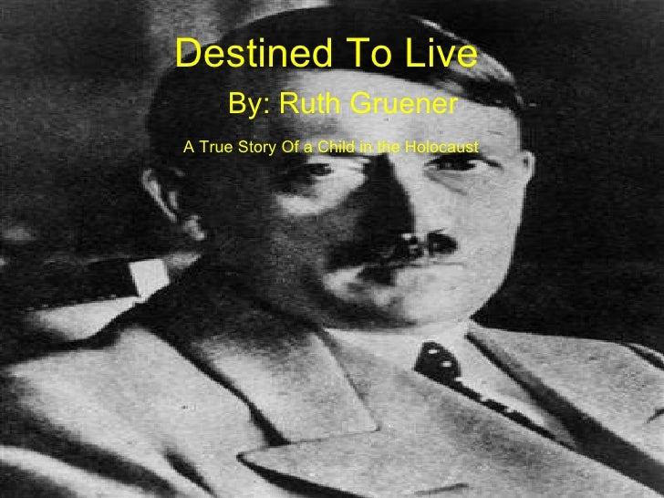 Destined To Live By: Ruth Gruener A True Story Of a Child in the Holocaust