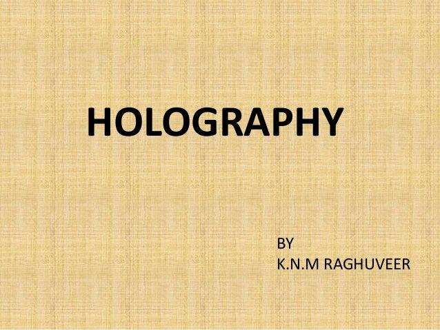 HOLOGRAPHY       BY       K.N.M RAGHUVEER