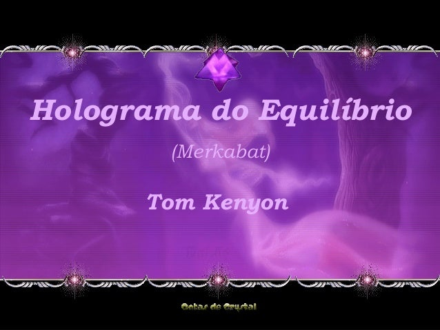 Holograma do Equilíbrio (Merkabat) Tom Kenyon