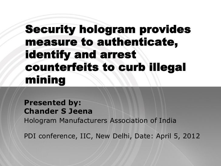 Security hologram providesmeasure to authenticate,identify and arrestcounterfeits to curb illegalminingPresented by:Chande...