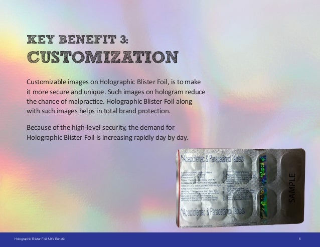 6Holographic Blister Foil & It's Benefit KEY BENEFIT 3: CUSTOMIZATION Customizable images on Holographic Blister Foil, is ...