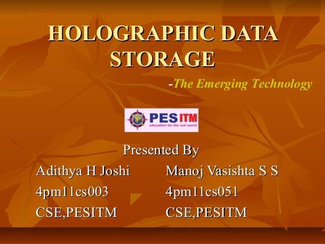 HOLOGRAPHIC DATAHOLOGRAPHIC DATA STORAGESTORAGE Presented ByPresented By Adithya H JoshiAdithya H Joshi Manoj Vasishta S S...