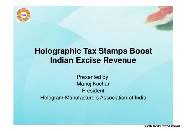 Holographic Tax Stamps Boost Indian Excise Revenue Presented by: Manoj Kochar President Hologram Manufacturers Association...