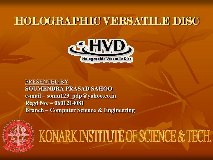 HOLOGRAPHICVERSATILE DISC<br />PRESENTED BY<br />SOUMENDRA PRASAD SAHOO<br />e-mail – somu123_pdp@yahoo.co.in<br />Regd No...