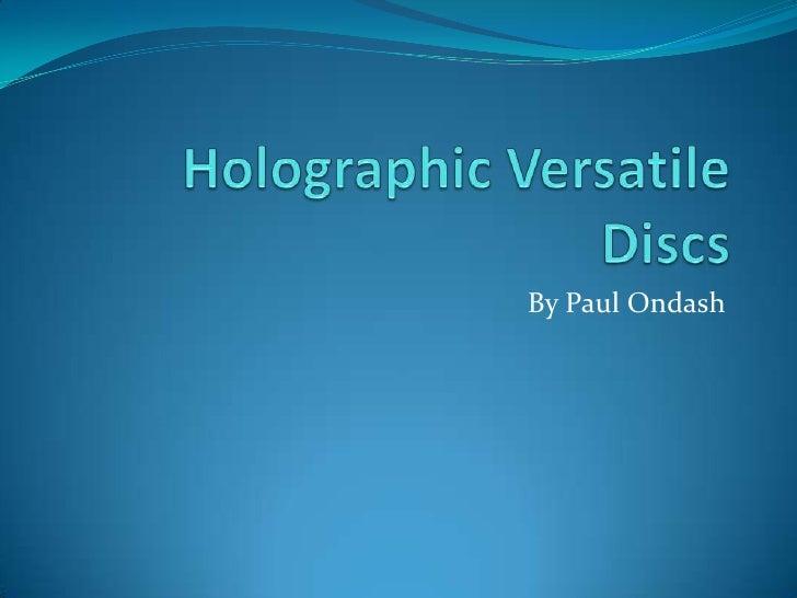 Holographic Versatile Discs<br />By Paul Ondash<br />