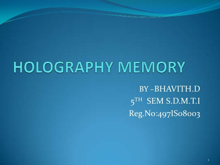 HOLOGRAPHY MEMORY<br />BY –BHAVITH.D<br />5TH  SEM S.D.M.T.I<br />Reg.No:497IS08003<br />1<br />