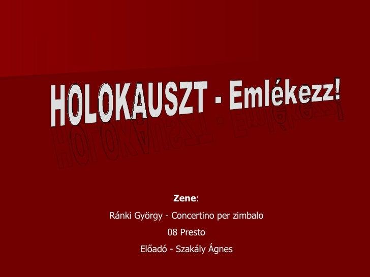 Zene : Ránki György - Concertino per zimbalo 08 Presto Előadó - Szakály Ágnes HOLOKAUSZT - Emlékezz! HOLOKAUSZT - Emlékezz!