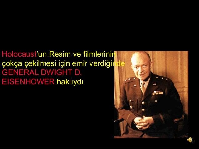 Olamaz gibi görünüyor ama.. !  Holocaust'un Resim ve filmlerinin  çokça çekilmesi için emir verdiğinde  GENERAL DWIGHT D. ...