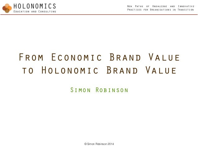 New Paths of Knowledge and Innovative Practices for Organisations in Transition © Simon Robinson 2014 From Economic Brand ...