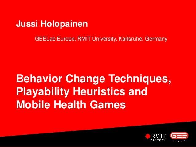 Jussi Holopainen  GEELab Europe, RMIT University, Karlsruhe, Germany  Behavior Change Techniques, Playability Heuristics a...