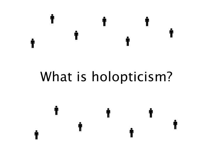What is holopticism?