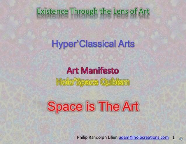 Existence Through the Lens of Art    Hyper'Classical Arts           Philip Randolph Lilien adam@holocreations.com 1