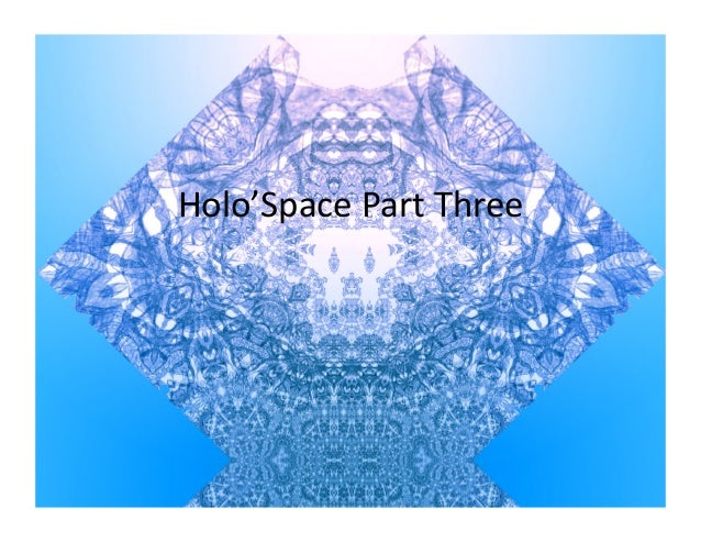 Holo'Space Part Three