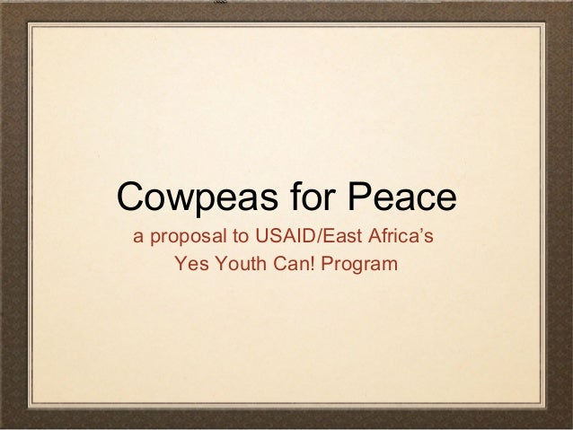 Cowpeas for Peace a proposal to USAID/East Africa's Yes Youth Can! Program