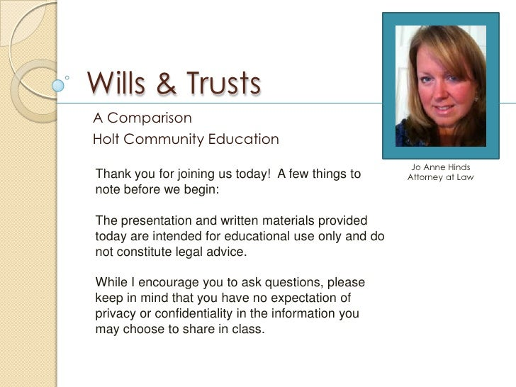 Wills & TrustsA ComparisonHolt Community Education                                                      Jo Anne HindsThank...