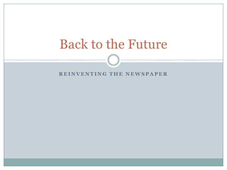 Reinventing the Newspaper<br />Back to the Future<br />