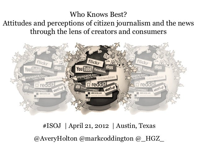 Who Knows Best? Attitudes and perceptions of citizen journalism and the news through the lens of creators and consumers #I...