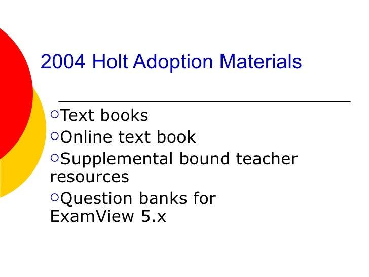 2004 Holt Adoption Materials <ul><li>Text books </li></ul><ul><li>Online text book </li></ul><ul><li>Supplemental bound te...