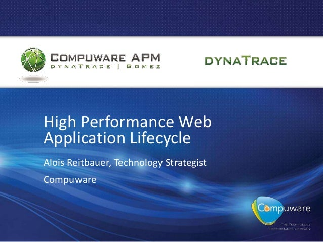 High Performance WebApplication LifecycleAlois Reitbauer, Technology StrategistCompuware