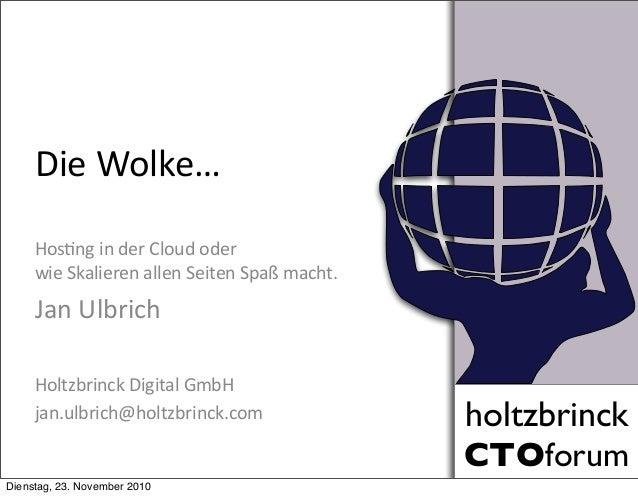 holtzbrinck CTOforum holtzbrinck CTOforum Die  Wolke… Hos,ng  in  der  Cloud  oder wie  Skalieren  allen  ...