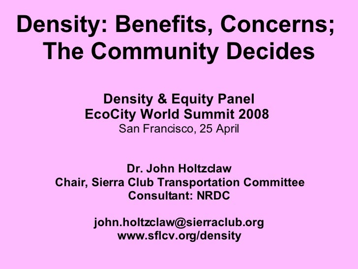 Density: Benefits, Concerns;  The Community Decides Density & Equity Panel EcoCity World Summit 2008   San Francisco,   25...