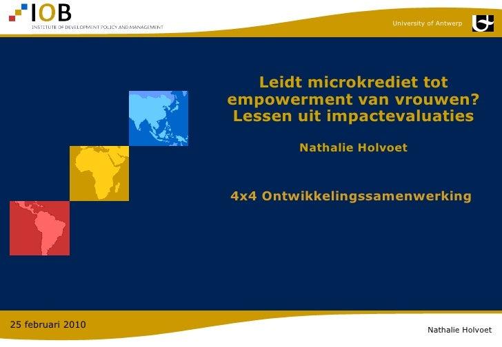 Leidt microkrediet tot empowerment van vrouwen? Lessen uit impactevaluaties Nathalie Holvoet   4x4 Ontwikkelingssamenwerki...
