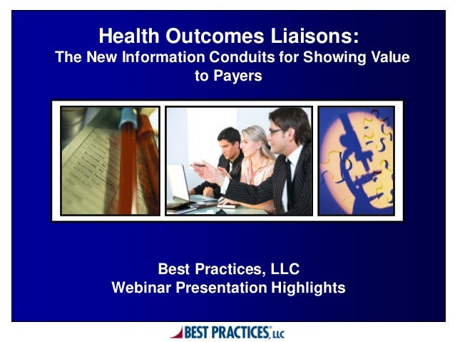 Health Outcomes Liaisons:: The New Information Conduits for Showing Value                    to Payers             Best Pr...