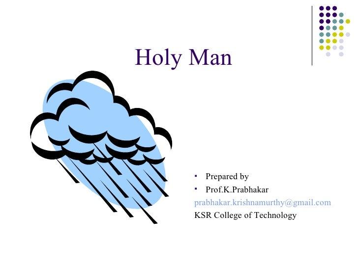 Holy Man   <ul><ul><ul><ul><li>Prepared by </li></ul></ul></ul></ul><ul><ul><ul><ul><li>Prof.K.Prabhakar </li></ul></ul></...