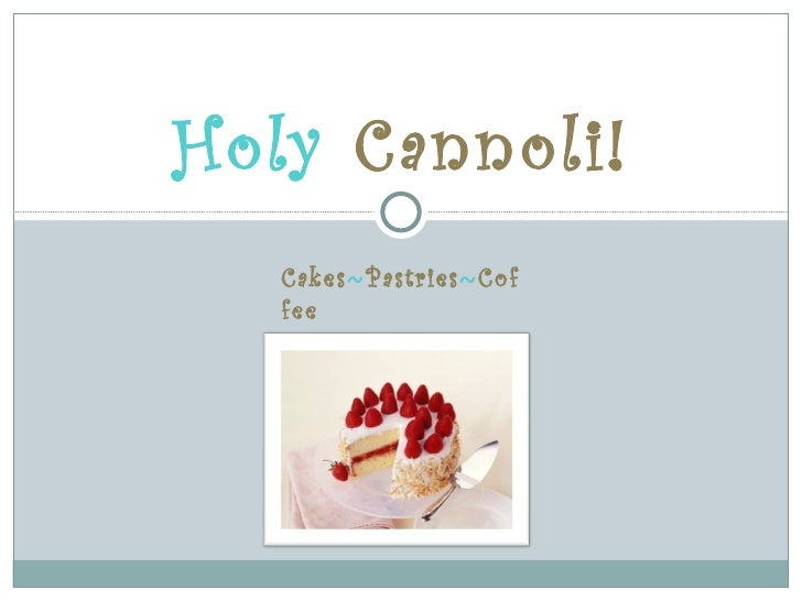Holy Cannoli!   Cakes~Pastries~Cof   fee