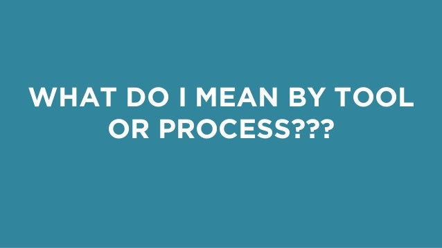 The Search for the Holy Grail: Creating Tools and Processes For Your Team Slide 2