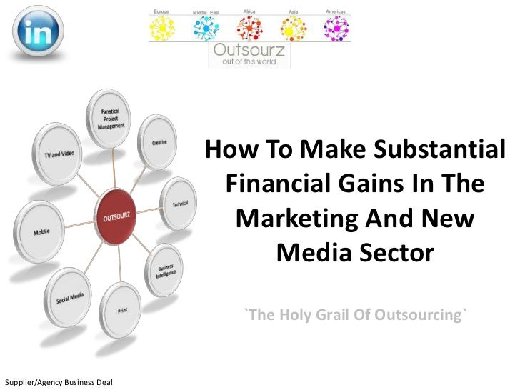 How To Make Substantial Financial Gains In The Marketing And New Media Sector<br />`The Holy Grail Of Outsourcing`<br />Su...