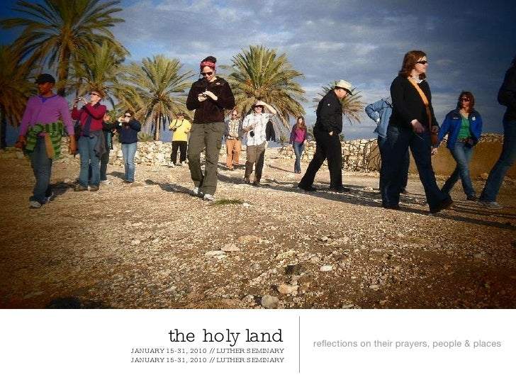 the holy land JANUARY 15-31, 2010 // LUTHER SEMINARY JANUARY 15-31, 2010 // LUTHER SEMINARY <ul><li>reflections on their p...