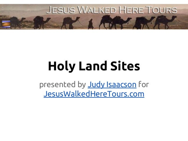 Holy Land Sites presented by Judy Isaacson for JesusWalkedHereTours.com