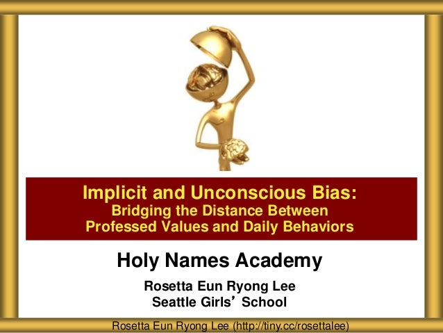 Holy Names Academy Rosetta Eun Ryong Lee Seattle Girls' School Implicit and Unconscious Bias: Bridging the Distance Betwee...